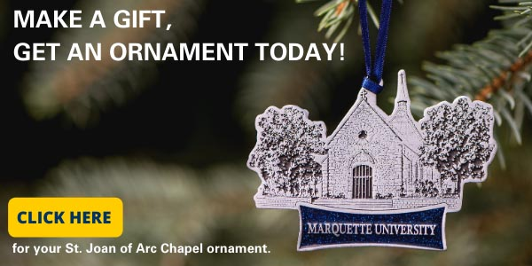 Make a gift today and receive a Marquette St. Joan of Arc Chapel Christmas ornament