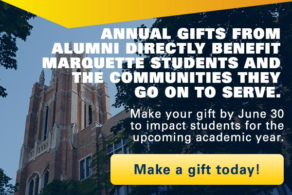 Make a gift to the annual fund to directly impact Marquette students during the next academic year.